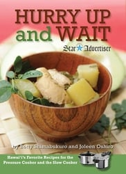 Hurry Up and Wait Hawai'i's Favorite Recipes for the Pressure Cooker and the Slow Cooker